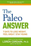 Loren Cordain The Paleo Answer: 7 Days to Lose Weight, Feel Great, Stay Young