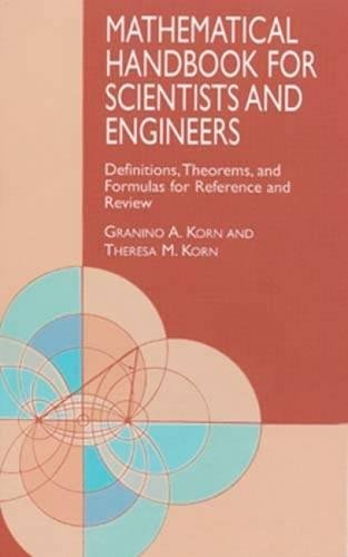 Mathematical Handbook for Scientists and Engineers: Definitions, Theorems, and Formulas for Reference and Review (Dover Civil and Mechanical Engineering)