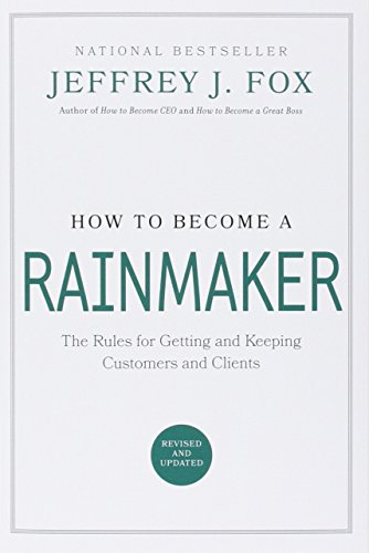 How to Become a Rainmaker: The Rules for Getting and Keeping Customers and Clients, Fox, Jeffrey J.