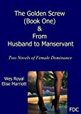 """The Golden Screw - Book One & From Husband to Manservant"""": Two Novels of Female Dominance"""