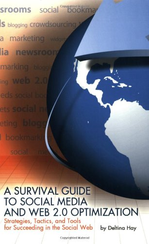 A Survival Guide to Social Media and Web 2.0 Optimization: Strategies, Tactics, and Tools for Succeeding in the Social W