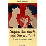 """Sagen Sie doch, was Sie wollen!: �berlegen kommunizierenvon """"Saskia Schottelius"""""""