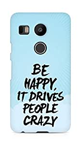 AMEZ be happy it drives people crazy Back Cover For LG Nexus 5x