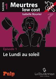 Épisode 1 : Le Lundi au soleil: Meurtres low cost : Saison 1 - Épisode 1 par Isabelle Bouvier