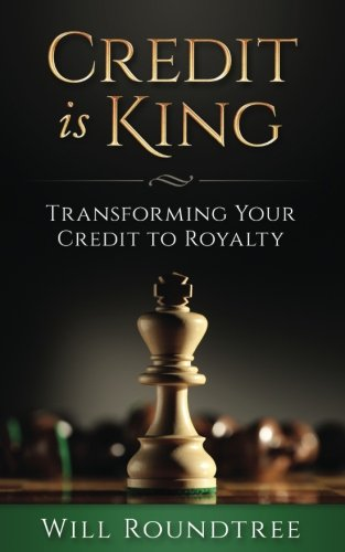 Credit Is King: Transforming Your Credit to Reality