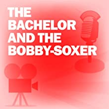 The Bachelor and the Bobby-Soxer: Classic Movies on the Radio  by Lux Radio Theatre Narrated by Cary Grant, Shirley Temple