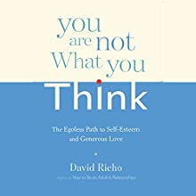 You Are Not What You Think: The Egoless Path to Self-Esteem and Generous Love Audiobook by David Richo Narrated by Tom Pile