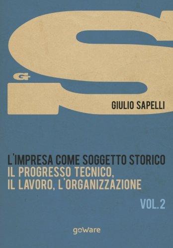 limpresa-come-soggetto-storico-il-progresso-tecnico-il-lavoro-lorganizzazione-2