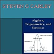 Algebra, Trigonometry, and Statistics | [Steven G. Carley]