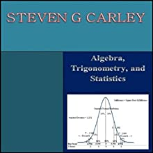 Algebra, Trigonometry, and Statistics Audiobook by Steven G. Carley Narrated by James Powers