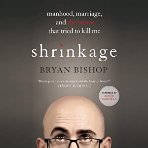 Shrinkage: Manhood, Marriage, and the Tumor That Tried to Kill Me | [Bryan Bishop, Adam Carolla (foreword)]