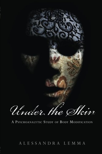 Under the Skin: A Psychoanalytic Study of Body Modification (New Library of Psychoanalysis 'Beyond the Couch' series)