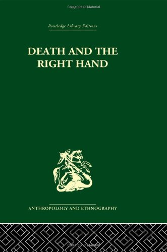 Death and the right hand (Routledge Library Editions Anthropology and Ethnography: Religion, Rites & Ceremonies)