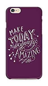 AMEZ make today ridiculously amazing Back Cover For Apple iPhone 6s Plus