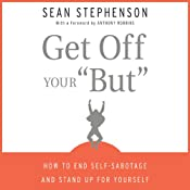 Get Off Your 'But': How to End Self-Sabotage and Stand Up for Yourself | [Sean Stephenson]