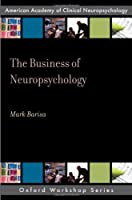 The Business of Neuropsychology (Oxford Workshop Series: American Academy of Clinical Neuropsychology)