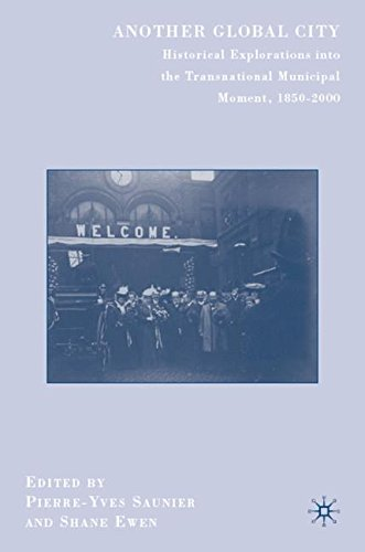 Another Global City: Historical Explorations Into the Transnational Municipal Moment, 1850-2000