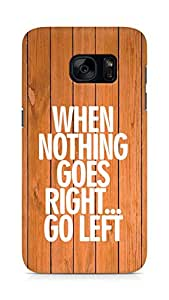 AMEZ when nothing goes right go left Back Cover For Samsung Galaxy S7