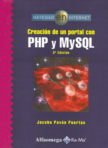 Creacion de un Portal con PHP Y MYSQL, 3. Ed. Navegar en Internet (Spanish Edition)