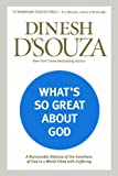 What's So Great about God: A Reasonable Defense of the Goodness of God in a World Filled with Suffering (1414379641) by D'Souza, Dinesh