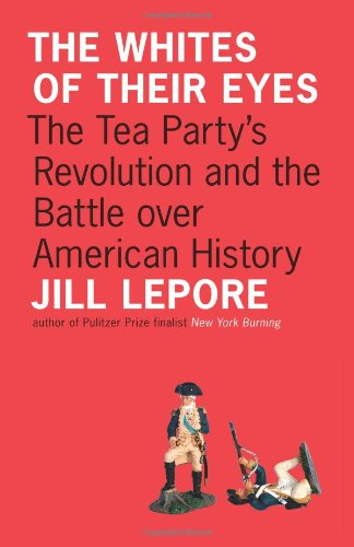 The Whites Of Their Eyes: The Tea Party'S Revolution And The Battle Over American History (Public Square)