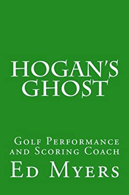 Hogan's Ghost: Golf Performance and Scoring Coach