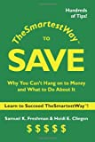 The Smartest Way to Save: Why You Can't Hang on to Money and What to Do About It