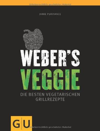 Weber's Veggie: Die besten Grillrezepte (GU Weber Grillen)