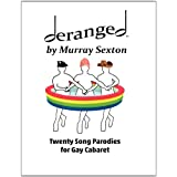 Deranged by Murray Sexton: Twenty Song Parodies for Gay Cabaret