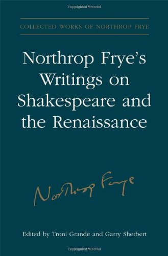 Northrop Frye's Writings on Shakespeare and the Renaissance (Collected Works of Northrop Frye)