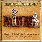 Heartland Cowboy: Cowboy Songs, Vol. 5 ~ Michael Martin Murphey