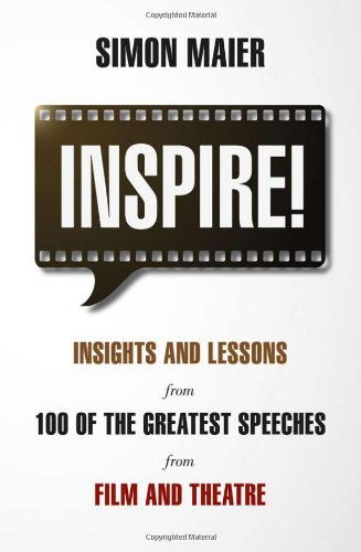 Inspire!: Insights and Lessons from 100 of the Greatest Speeches from Film and Theatre