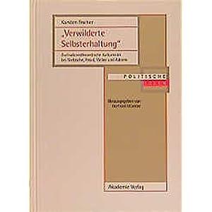 """Verwilderte Selbsterhaltung"": Zivilisationstheoretische Kulturkritik bei Nietzsche, Freud, Weber un"