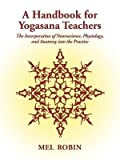 img - for [ A Handbook for Yogasana Teachers: The Incorporation of Neuroscience, Physiology, and Anatomy Into the Practice Robin, Mel ( Author ) ] { Paperback } 2009 book / textbook / text book