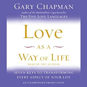 Love as a Way of Life: The Seven Secrets Behind Every Language of Love | [Gary Chapman]
