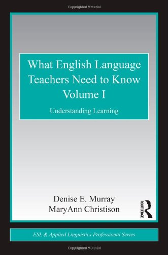 What English Language Teachers Need to Know Volume I: Understanding Learning (ESL & Applied Linguistics Professional Series)