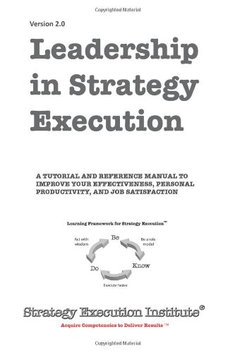 Leadership in Strategy Execution: A Tutorial and Reference Manual to Improve Your Effectiveness, Personal Productivity, and Job Satisfaction