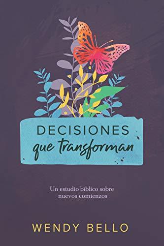 Decisiones que transforman Un estudio bíblico sobre nuevos comienzos.  [Bello, Wendy] (Tapa Blanda)
