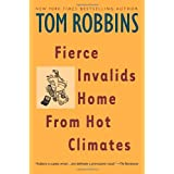 Fierce Invalids Home From Hot Climates ~ Tom Robbins