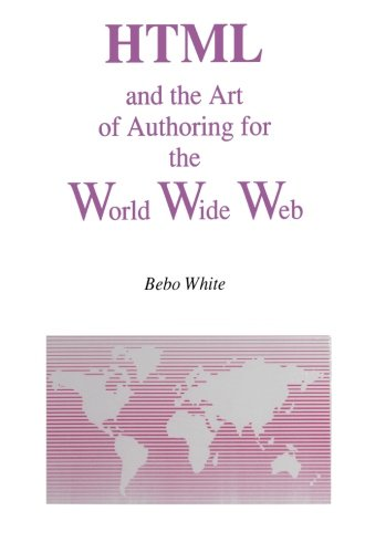 HTML and the Art of Authoring for the World Wide Web
