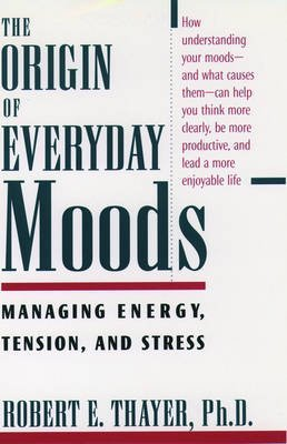 the-origin-of-everyday-moods-managing-energy-tension-and-stress-by-robert-e-thayer-published-january