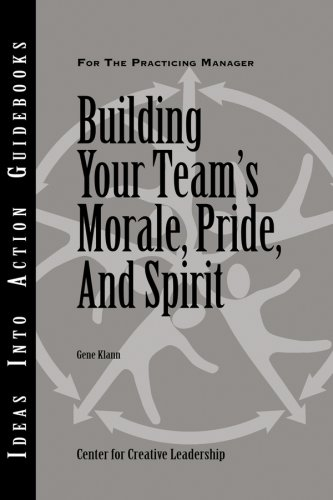Building Your Team's Morale, Pride, and Spirit (J-B CCL (Center for Creative Leadership))