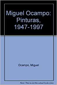 Miguel Ocampo: Pinturas, 1947-1997 (Spanish Edition