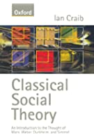 Classical Social Theory: An Introduction to the Thought of Marx, Weber, Durkheim and Simmel