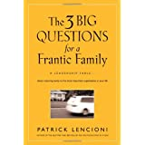 The Three Big Questions for a Frantic Family: A Leadership Fable About Restoring Sanity To The Most Important Organization In Your Life ~ Patrick Lencioni