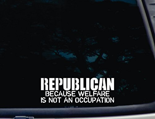 "Republican Because Welfare Is Not An Occupation - 8"" X 2 3/4"" Die Cut Vinyl Decal For Windows, Cars, Trucks, Tool Boxes, Laptops, Macbook - Virtually Any Hard, Smooth Surface"