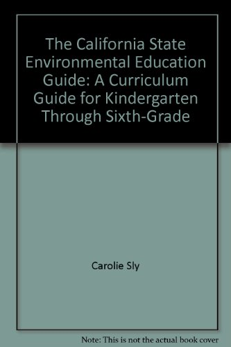 The California State Environmental Education Guide: A Curriculum Guide for Kindergarten Through Sixth-Grade
