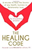 (The Healing Code: 6 Minutes to Heal the Source of Your Health, Success or Relationship Issue) By Alex Loyd (Author) Paperback on (Feb , 2011) Alex Loyd