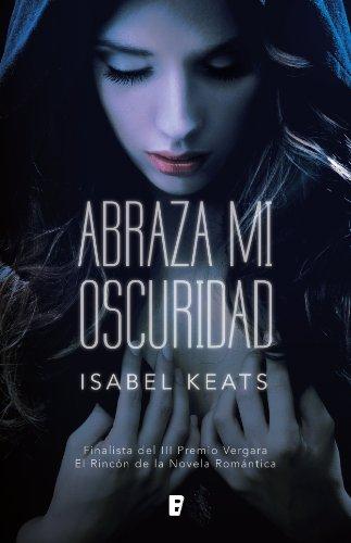 Portada del libro Abraza mi oscuridad de Isabel Keats