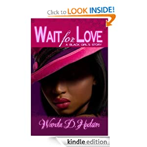 Free Kindle Book: Wait for Love: A Black Girl's Story, by Wanda D. Hudson. Publisher: Miss Luv's Books; 1 edition (August 1, 2008)